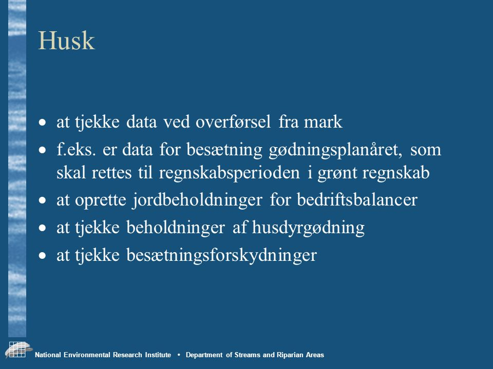 National Environmental Research Institute • Department of Streams and Riparian Areas Husk  at tjekke data ved overførsel fra mark  f.eks.