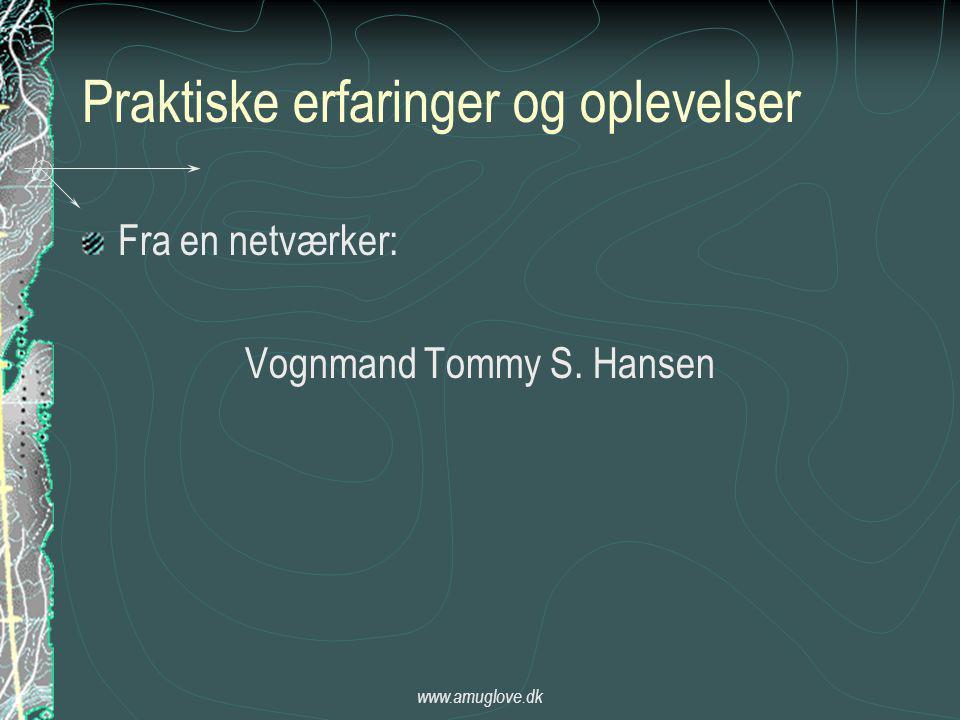 www.amuglove.dk Praktiske erfaringer og oplevelser Fra en netværker: Vognmand Tommy S. Hansen