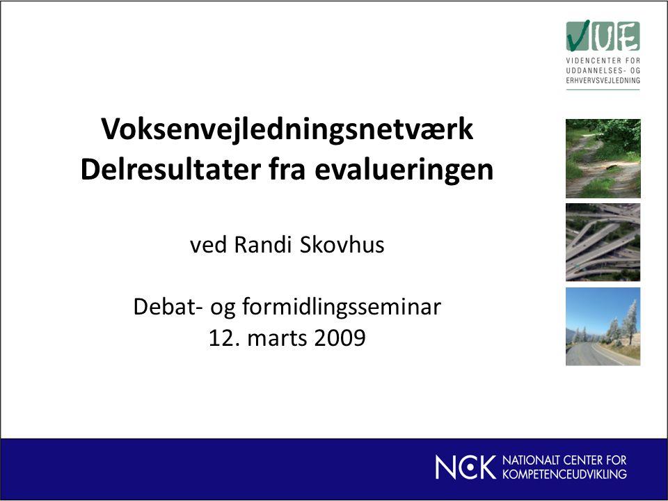 Voksenvejledningsnetværk Delresultater fra evalueringen ved Randi Skovhus Debat- og formidlingsseminar 12.