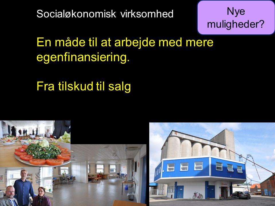Socialøkonomisk virksomhed En måde til at arbejde med mere egenfinansiering.