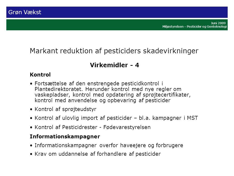 Grøn Vækst Juni 2009 Miljøstyrelsen – Pesticider og Genteknologi Markant reduktion af pesticiders skadevirkninger Virkemidler - 4 Kontrol •Fortsættelse af den enstrengede pesticidkontrol i Plantedirektoratet.