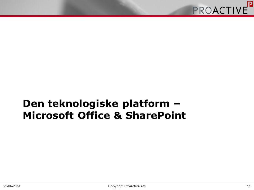 Den teknologiske platform – Microsoft Office & SharePoint 29-06-2014Copyright ProActive A/S11