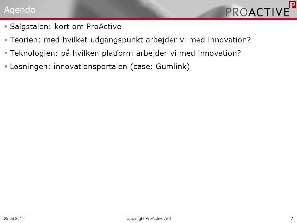 Agenda  Salgstalen: kort om ProActive  Teorien: med hvilket udgangspunkt arbejder vi med innovation.