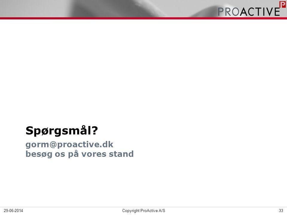 gorm@proactive.dk besøg os på vores stand Spørgsmål 29-06-2014Copyright ProActive A/S33