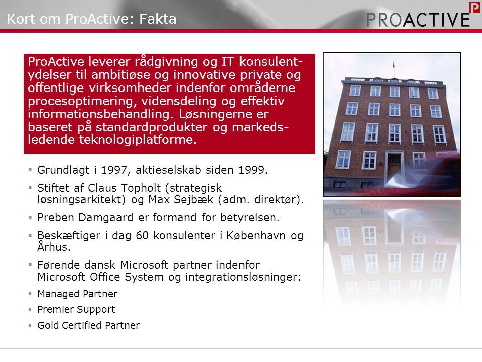 Kort om ProActive: Fakta  Grundlagt i 1997, aktieselskab siden 1999.