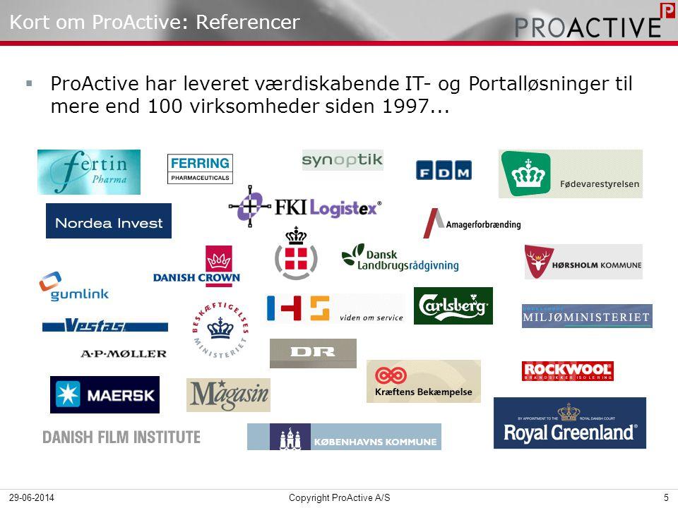 Kort om ProActive: Referencer  ProActive har leveret værdiskabende IT- og Portalløsninger til mere end 100 virksomheder siden 1997...