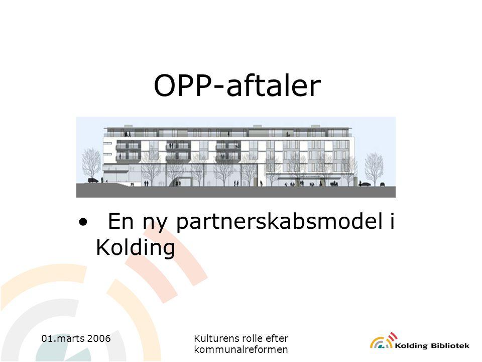 01.marts 2006Kulturens rolle efter kommunalreformen OPP-aftaler •En ny partnerskabsmodel i Kolding