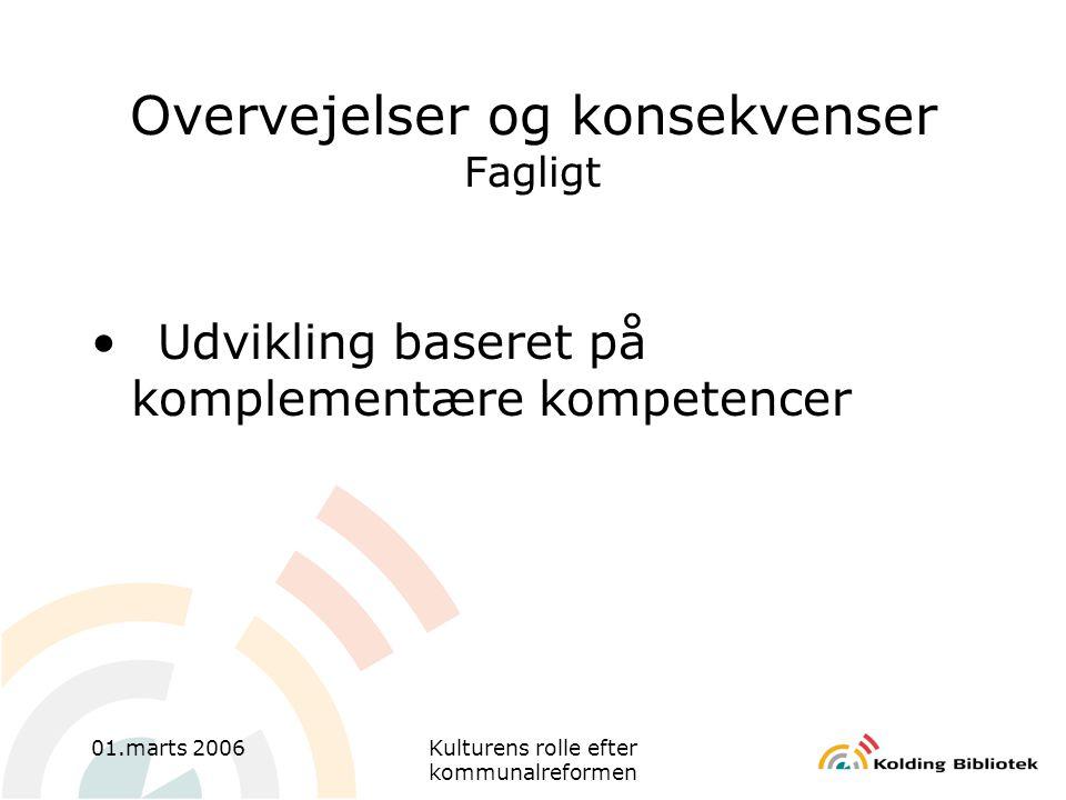 01.marts 2006Kulturens rolle efter kommunalreformen Overvejelser og konsekvenser Fagligt •Udvikling baseret på komplementære kompetencer