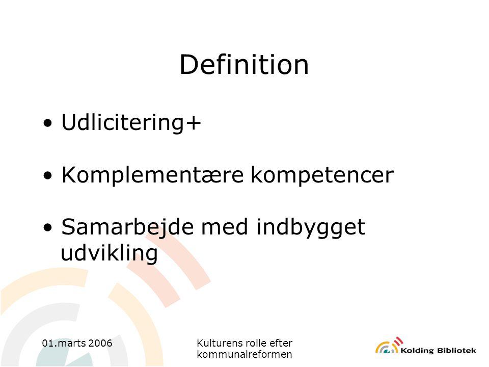01.marts 2006Kulturens rolle efter kommunalreformen Definition • Udlicitering+ • Komplementære kompetencer • Samarbejde med indbygget udvikling