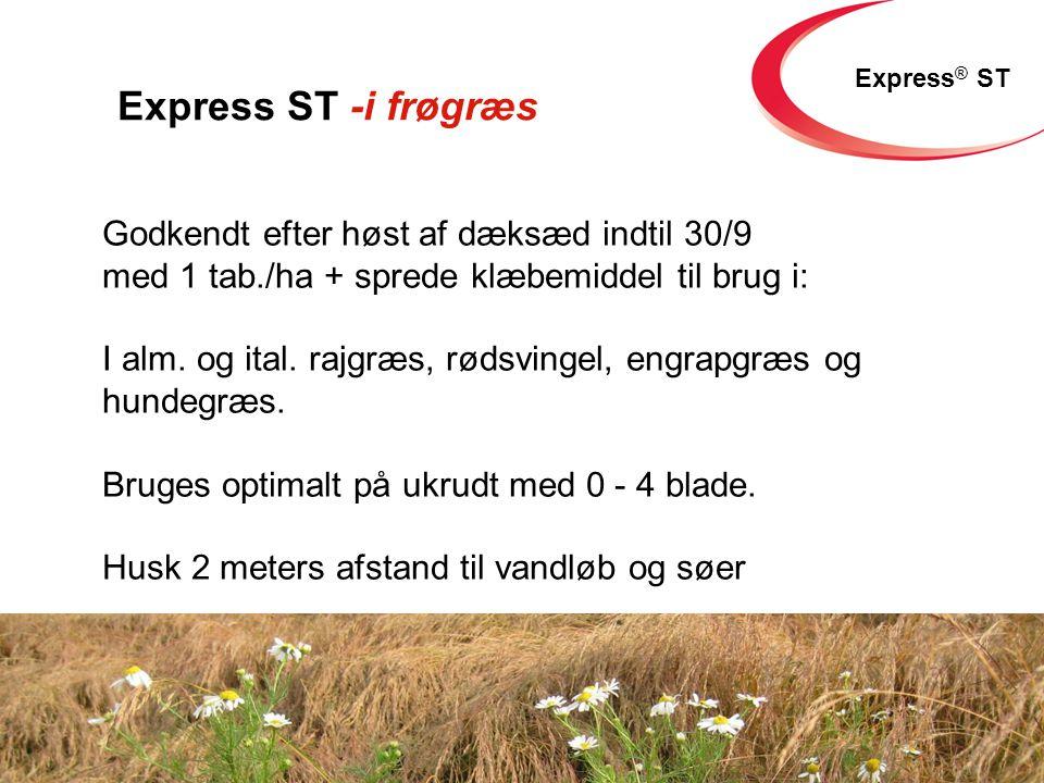 Express ST -i frøgræs Godkendt efter høst af dæksæd indtil 30/9 med 1 tab./ha + sprede klæbemiddel til brug i: I alm.