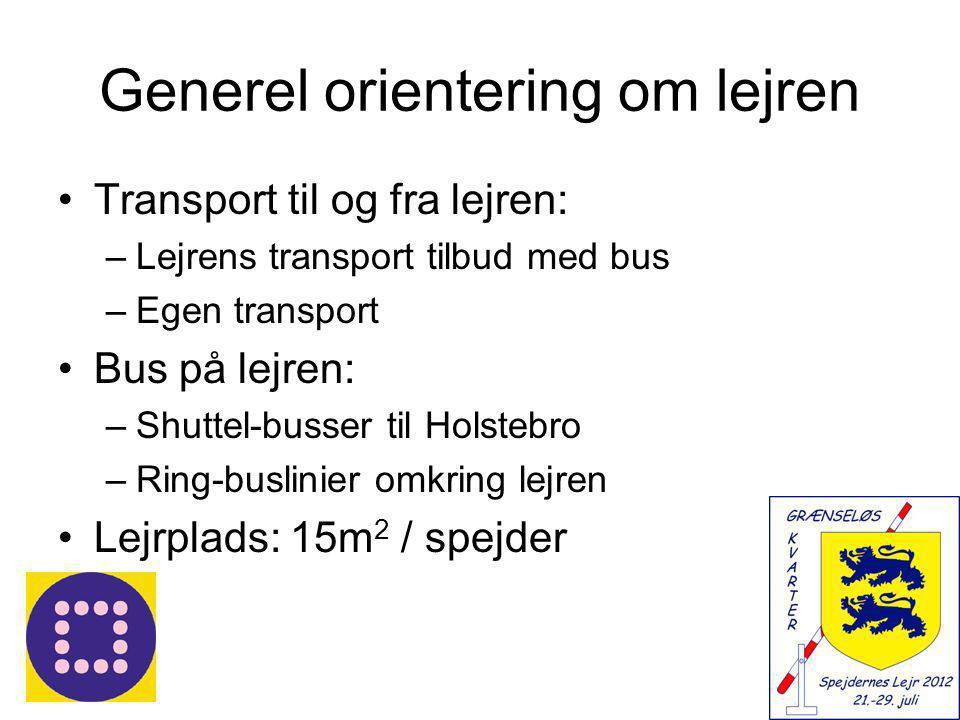Generel orientering om lejren •Transport til og fra lejren: –Lejrens transport tilbud med bus –Egen transport •Bus på lejren: –Shuttel-busser til Holstebro –Ring-buslinier omkring lejren •Lejrplads: 15m 2 / spejder