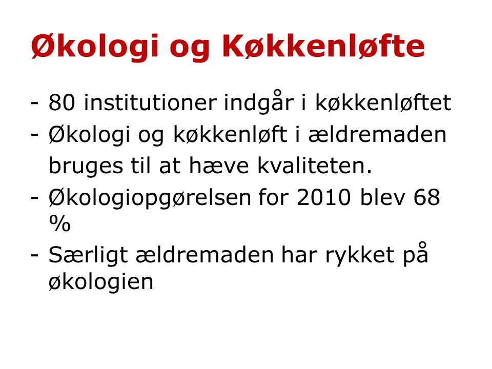Økologi og Køkkenløfte -80 institutioner indgår i køkkenløftet -Økologi og køkkenløft i ældremaden bruges til at hæve kvaliteten.