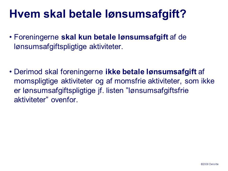 ©2008 Deloitte •Foreningerne skal kun betale lønsumsafgift af de lønsumsafgiftspligtige aktiviteter.