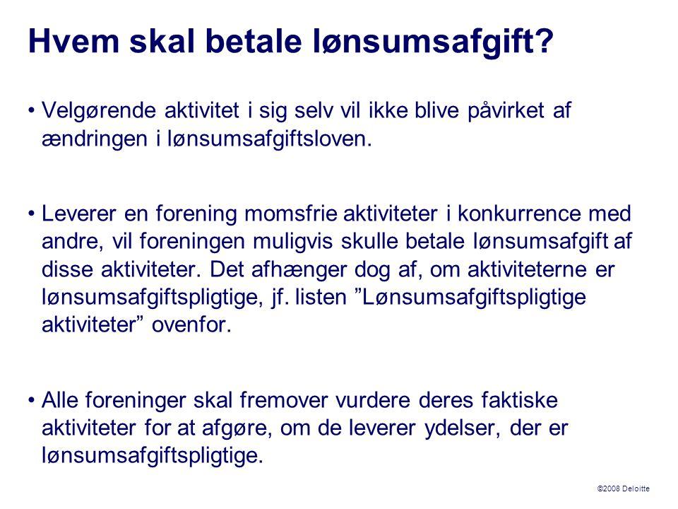 ©2008 Deloitte •Velgørende aktivitet i sig selv vil ikke blive påvirket af ændringen i lønsumsafgiftsloven.