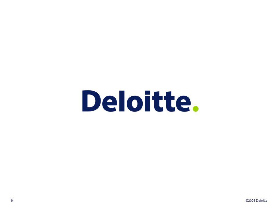 ©2008 Deloitte 9