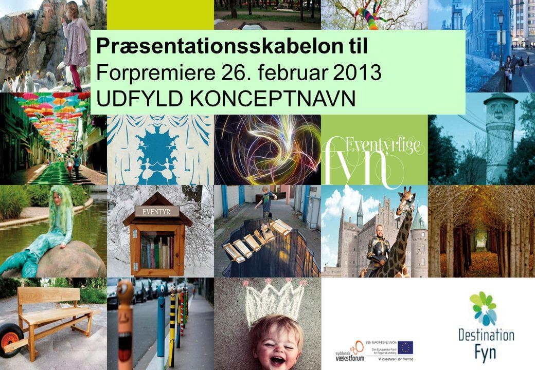 Præsentationsskabelon til Forpremiere 26. februar 2013 UDFYLD KONCEPTNAVN