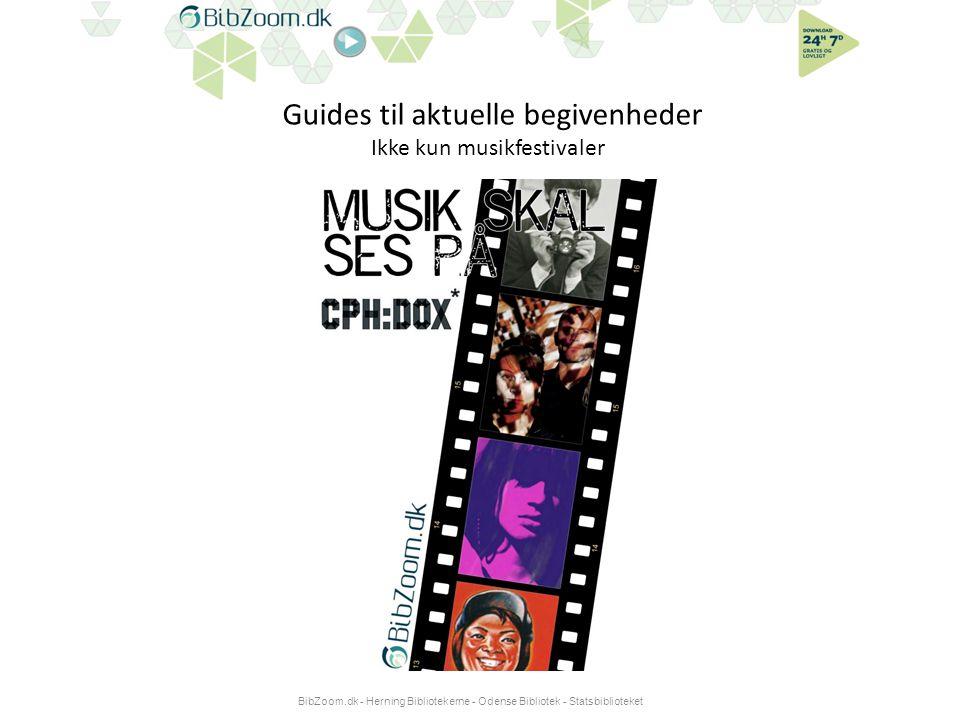 Guides til aktuelle begivenheder Ikke kun musikfestivaler BibZoom.dk - Herning Bibliotekerne - Odense Bibliotek - Statsbiblioteket