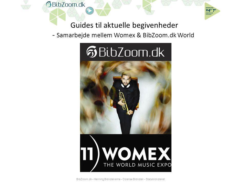 Guides til aktuelle begivenheder - Samarbejde mellem Womex & BibZoom.dk World BibZoom.dk - Herning Bibliotekerne - Odense Bibliotek - Statsbiblioteket