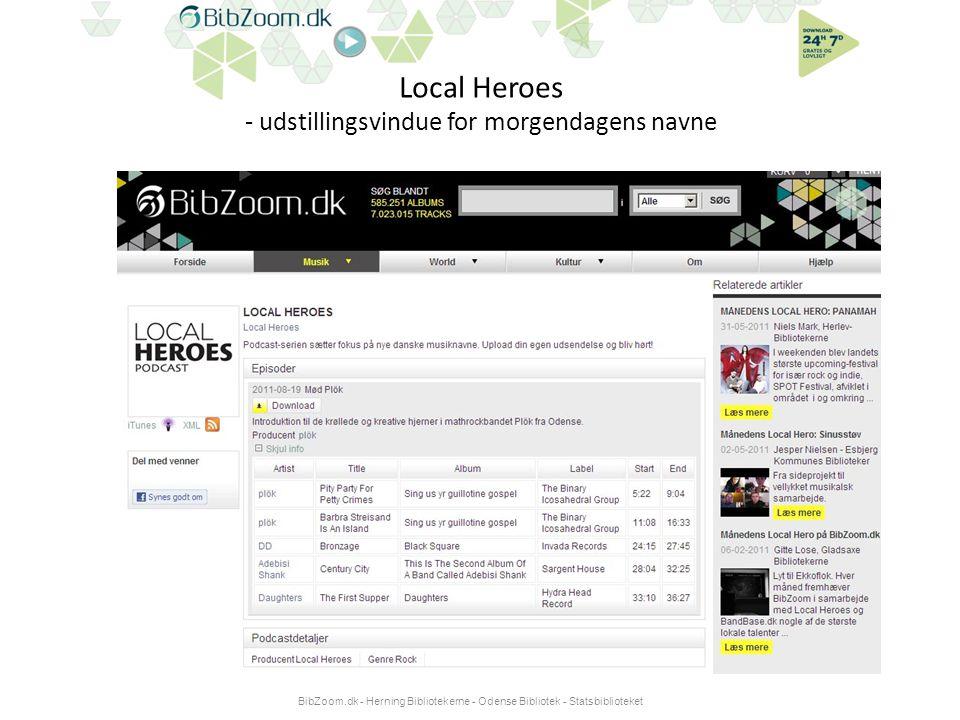 Local Heroes - udstillingsvindue for morgendagens navne BibZoom.dk - Herning Bibliotekerne - Odense Bibliotek - Statsbiblioteket