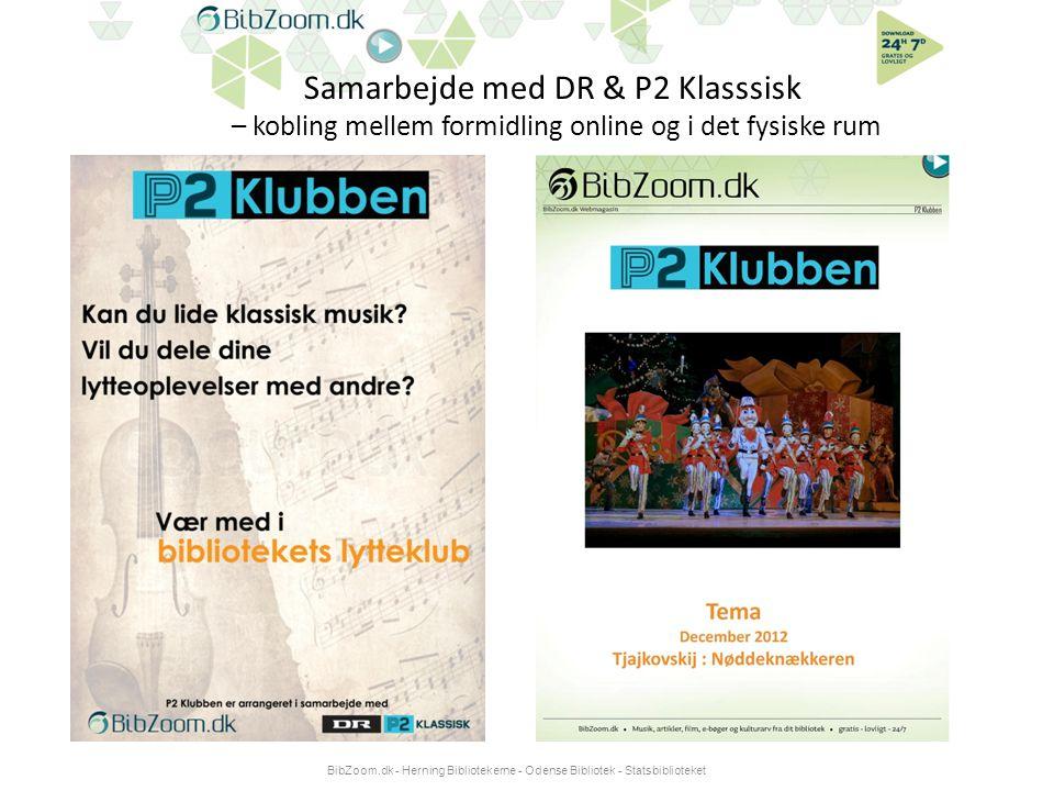 Samarbejde med DR & P2 Klasssisk – kobling mellem formidling online og i det fysiske rum BibZoom.dk - Herning Bibliotekerne - Odense Bibliotek - Statsbiblioteket