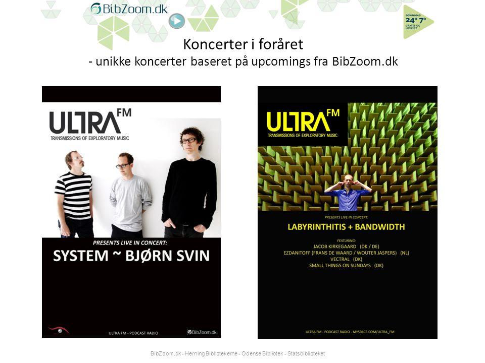 Koncerter i foråret - unikke koncerter baseret på upcomings fra BibZoom.dk BibZoom.dk - Herning Bibliotekerne - Odense Bibliotek - Statsbiblioteket