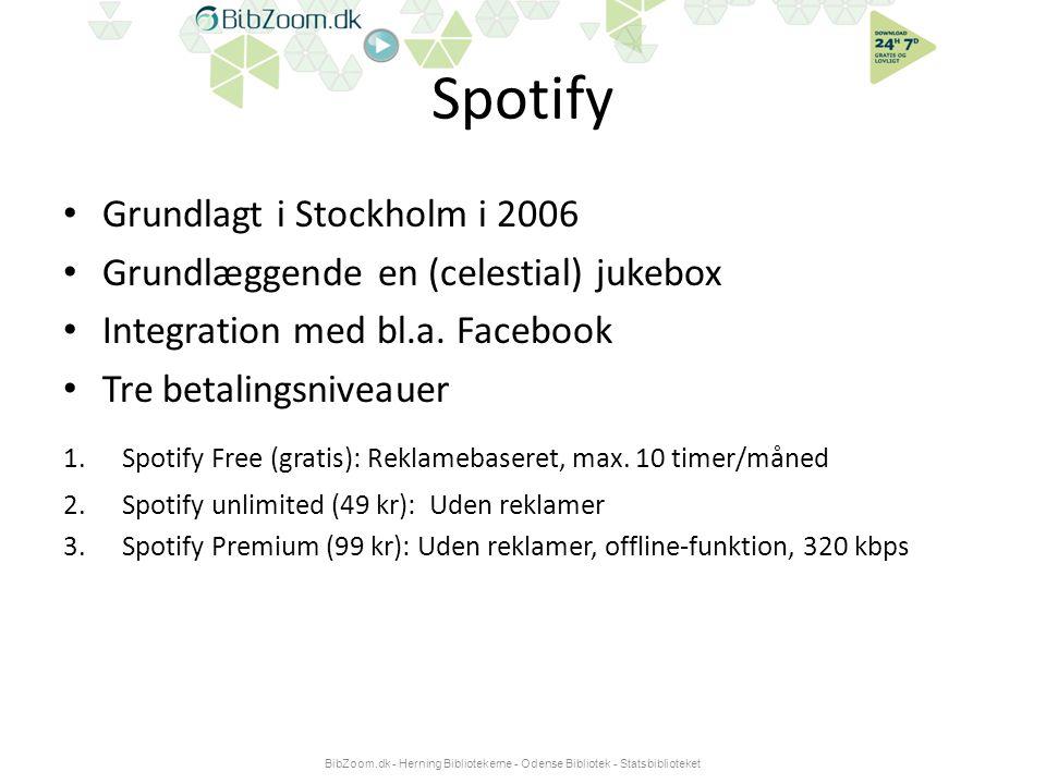 Spotify • Grundlagt i Stockholm i 2006 • Grundlæggende en (celestial) jukebox • Integration med bl.a.