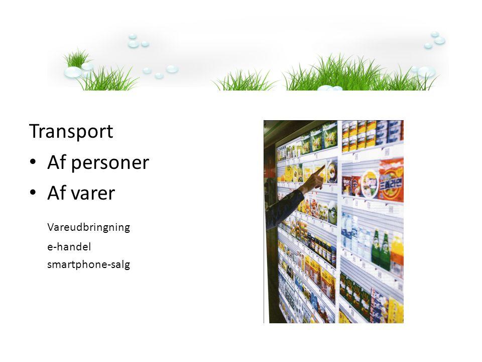 Transport • Af personer • Af varer Vareudbringning e-handel smartphone-salg