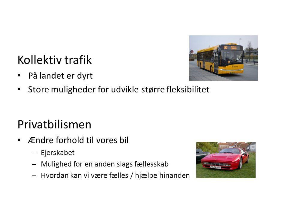 Kollektiv trafik • På landet er dyrt • Store muligheder for udvikle større fleksibilitet Privatbilismen • Ændre forhold til vores bil – Ejerskabet – Mulighed for en anden slags fællesskab – Hvordan kan vi være fælles / hjælpe hinanden