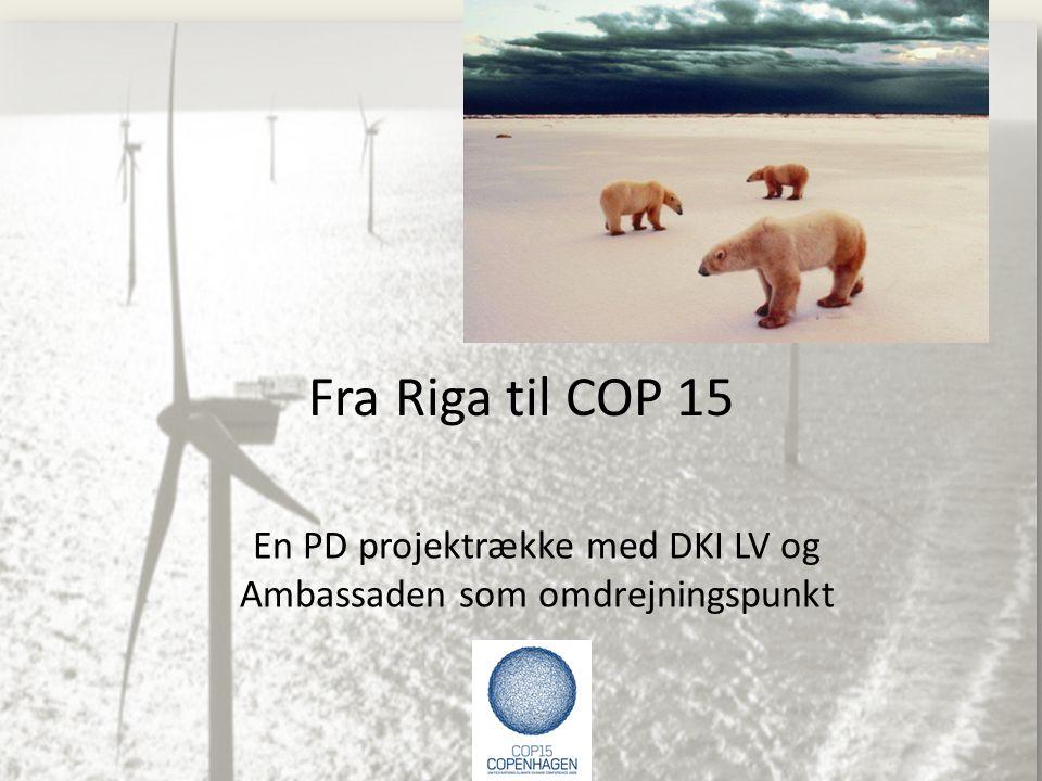 Fra Riga til COP 15 En PD projektrække med DKI LV og Ambassaden som omdrejningspunkt
