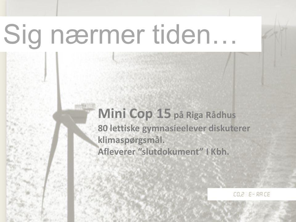Sig nærmer tiden… Mini Cop 15 på Riga Rådhus 80 lettiske gymnasieelever diskuterer klimaspørgsmål.