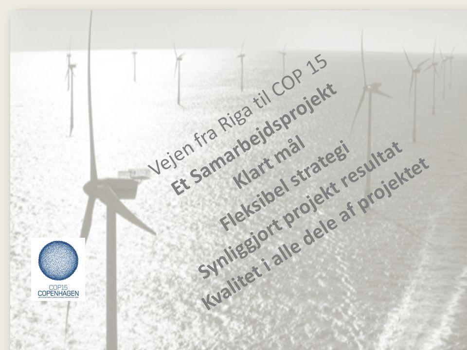 Vejen fra Riga til COP 15 Et Samarbejdsprojekt Klart mål Fleksibel strategi Synliggjort projekt resultat Kvalitet i alle dele af projektet