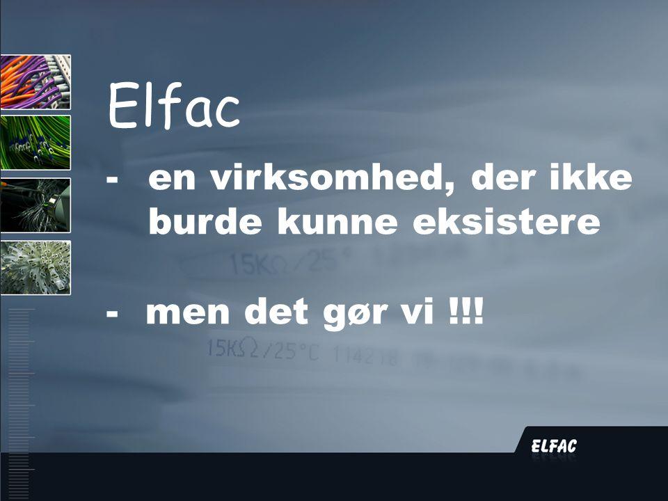 DS/EN ISO9001:2008 Elfac -en virksomhed, der ikke burde kunne eksistere - men det gør vi !!!