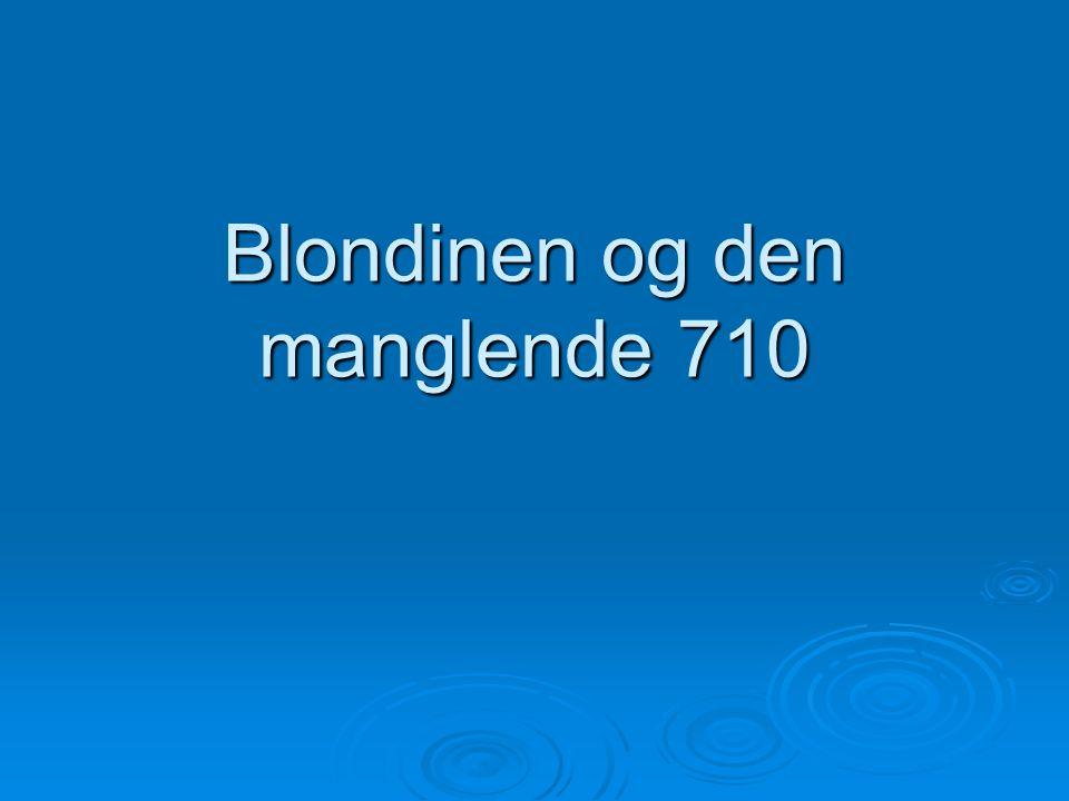 Blondinen og den manglende 710