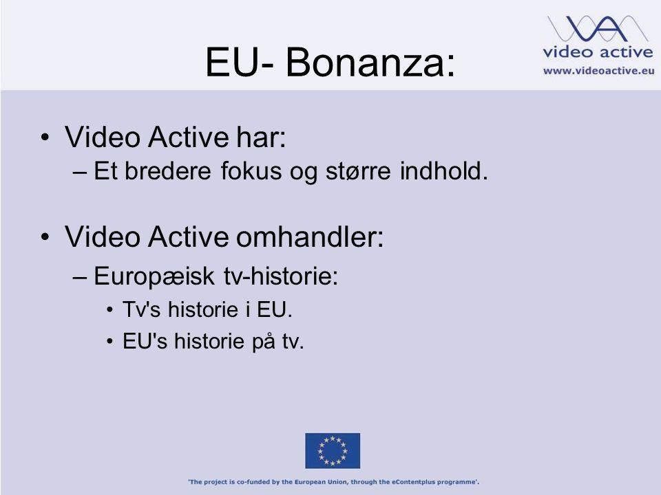 EU- Bonanza: •Video Active har: –Et bredere fokus og større indhold.