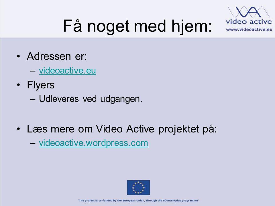 Få noget med hjem: •Adressen er: –videoactive.euvideoactive.eu •Flyers –Udleveres ved udgangen.