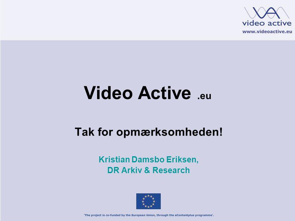 Video Active.eu Tak for opmærksomheden! Kristian Damsbo Eriksen, DR Arkiv & Research