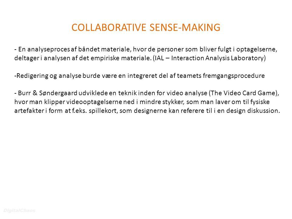 COLLABORATIVE SENSE-MAKING DigitalChaos - En analyseproces af båndet materiale, hvor de personer som bliver fulgt i optagelserne, deltager i analysen af det empiriske materiale.