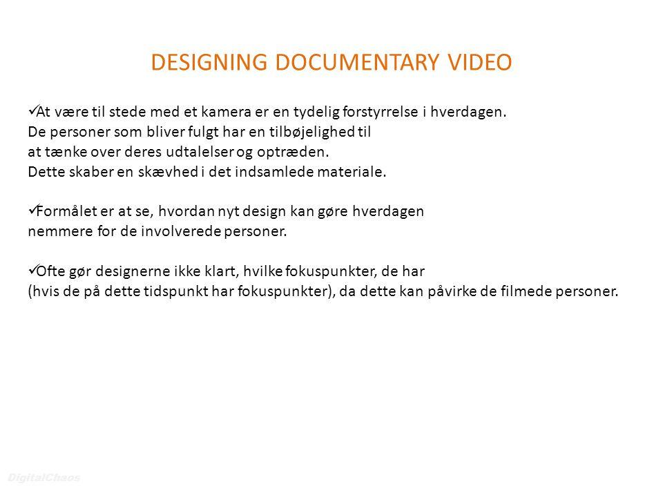 DESIGNING DOCUMENTARY VIDEO DigitalChaos  At være til stede med et kamera er en tydelig forstyrrelse i hverdagen.