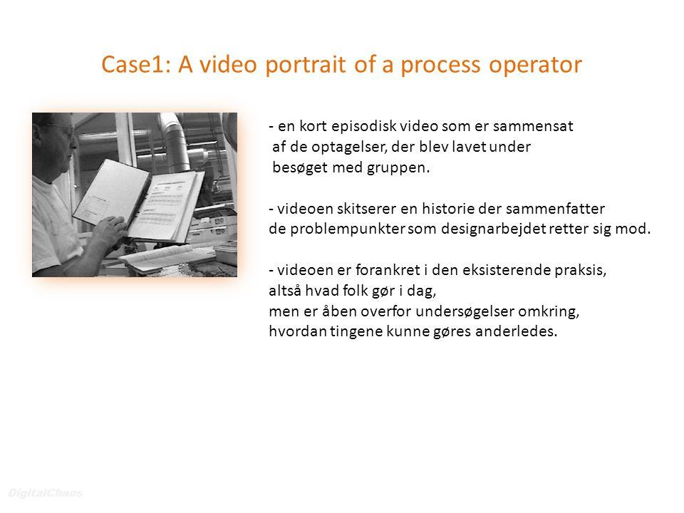 Case1: A video portrait of a process operator DigitalChaos - en kort episodisk video som er sammensat af de optagelser, der blev lavet under besøget med gruppen.