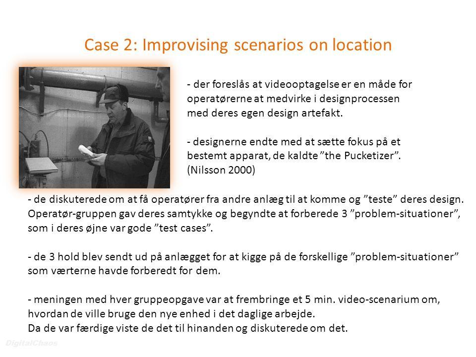 Case 2: Improvising scenarios on location DigitalChaos - der foreslås at videooptagelse er en måde for operatørerne at medvirke i designprocessen med deres egen design artefakt.