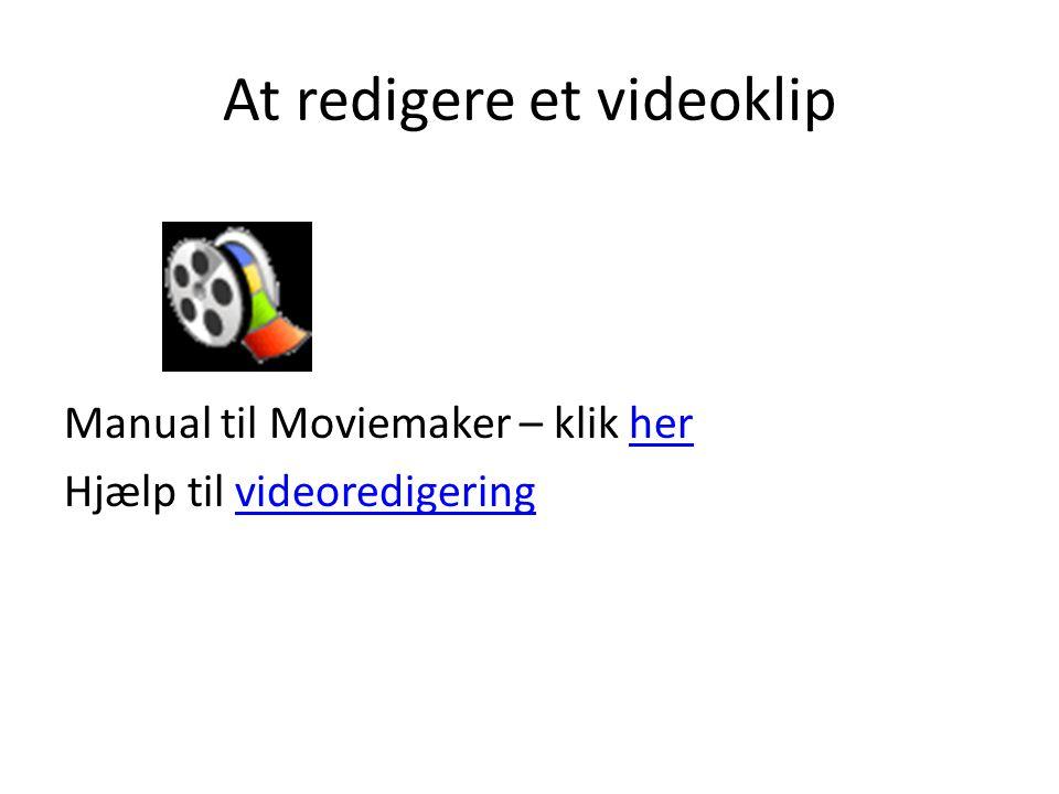 At redigere et videoklip Manual til Moviemaker – klik herher Hjælp til videoredigeringvideoredigering