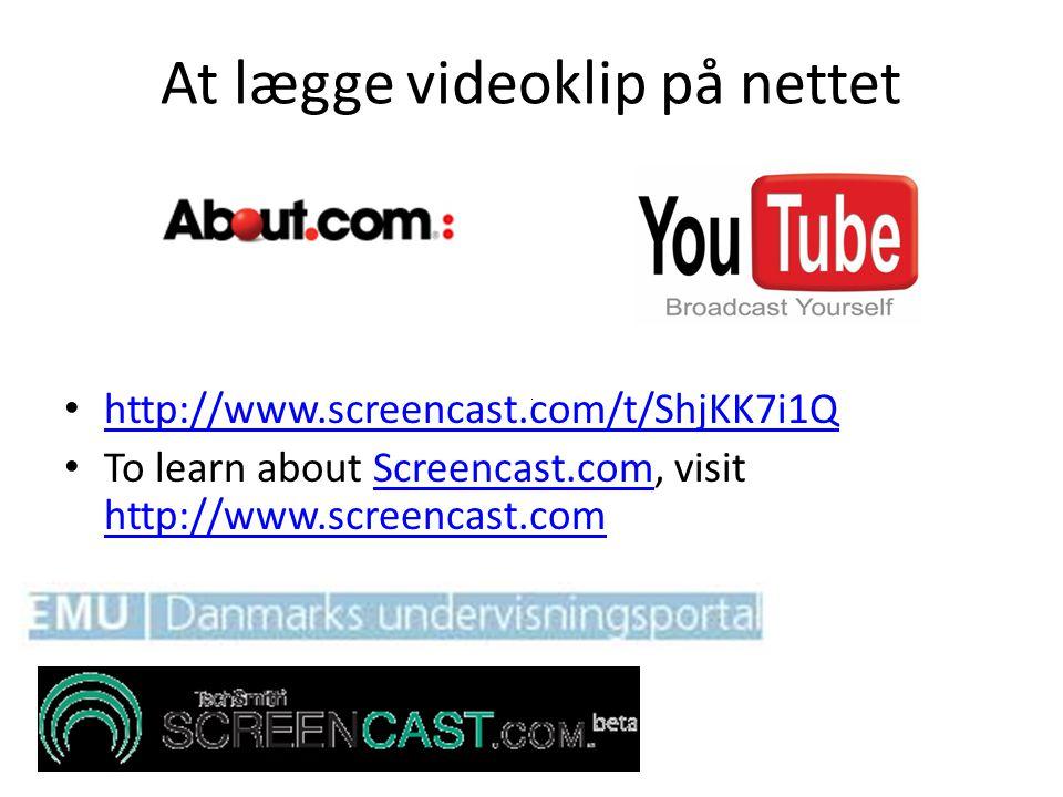 At lægge videoklip på nettet • http://www.screencast.com/t/ShjKK7i1Q http://www.screencast.com/t/ShjKK7i1Q • To learn about Screencast.com, visit http://www.screencast.comScreencast.com http://www.screencast.com