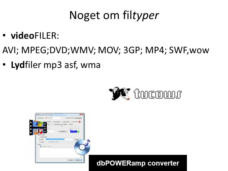 Noget om filtyper • videoFILER: AVI; MPEG;DVD;WMV; MOV; 3GP; MP4; SWF,wow • Lydfiler mp3 asf, wma dbPOWERamp converter