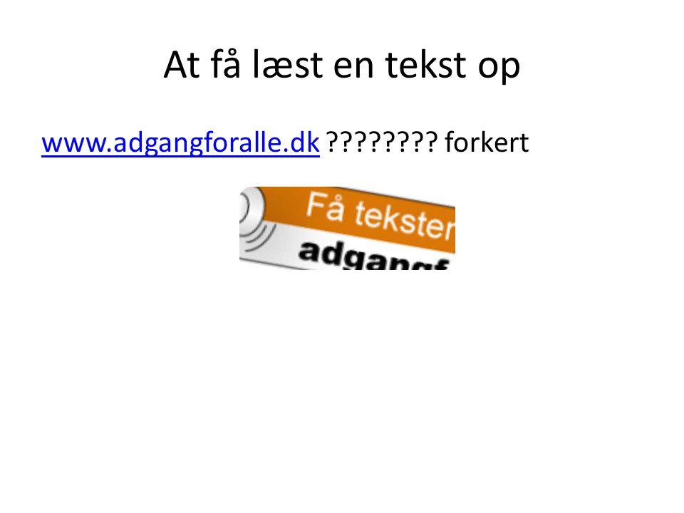 At få læst en tekst op www.adgangforalle.dkwww.adgangforalle.dk forkert