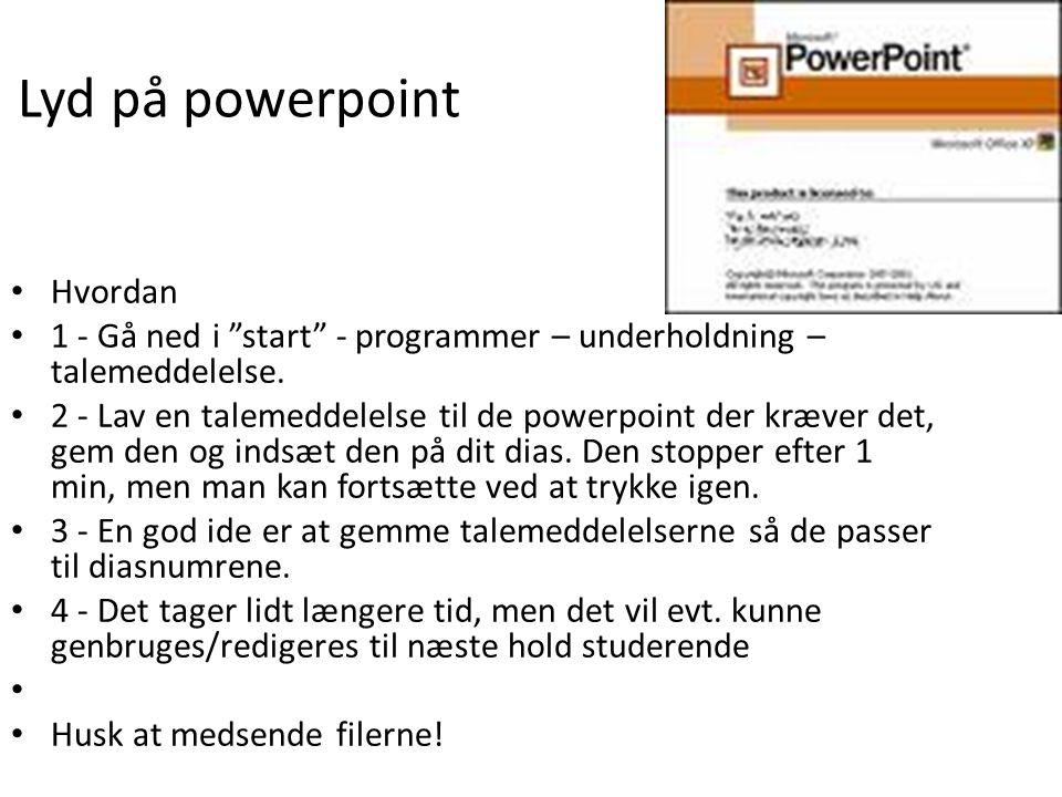 Lyd på powerpoint • Hvordan • 1 - Gå ned i start - programmer – underholdning – talemeddelelse.