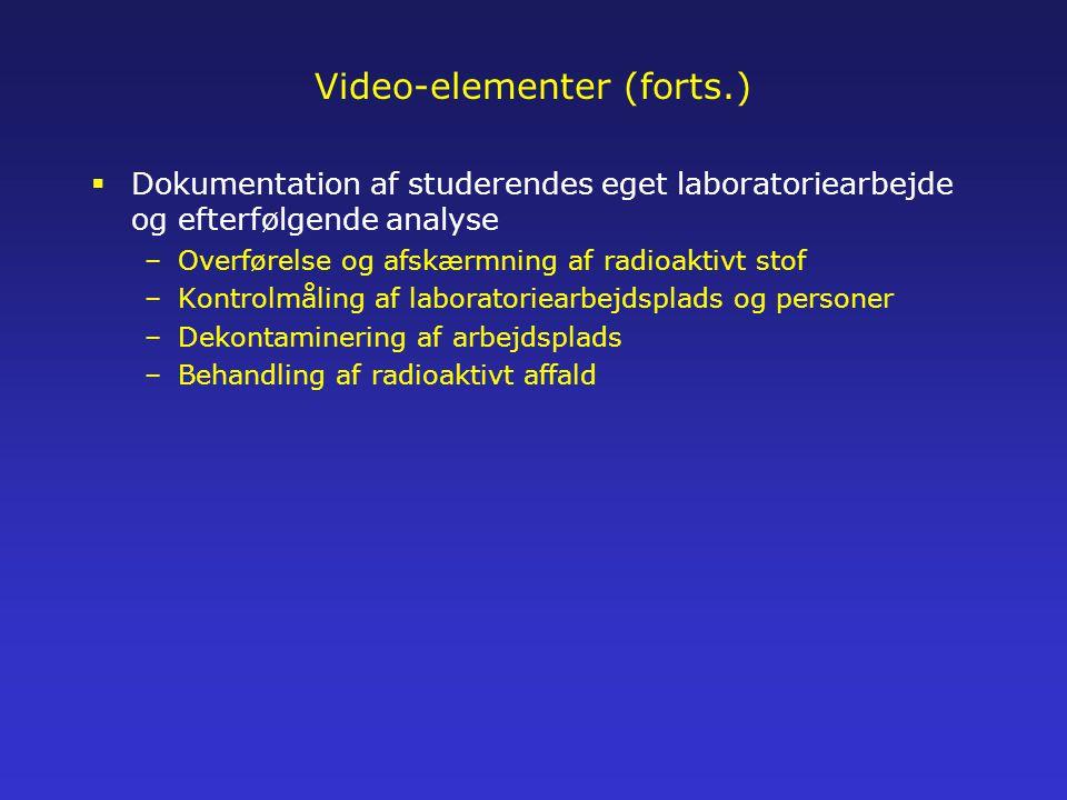 Video-elementer (forts.)  Dokumentation af studerendes eget laboratoriearbejde og efterfølgende analyse –Overførelse og afskærmning af radioaktivt stof –Kontrolmåling af laboratoriearbejdsplads og personer –Dekontaminering af arbejdsplads –Behandling af radioaktivt affald