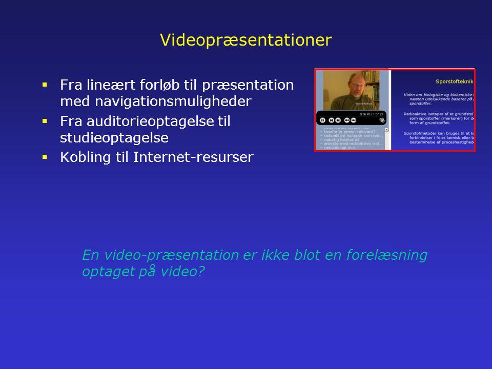Videopræsentationer  Fra lineært forløb til præsentation med navigationsmuligheder  Fra auditorieoptagelse til studieoptagelse  Kobling til Internet-resurser En video-præsentation er ikke blot en forelæsning optaget på video