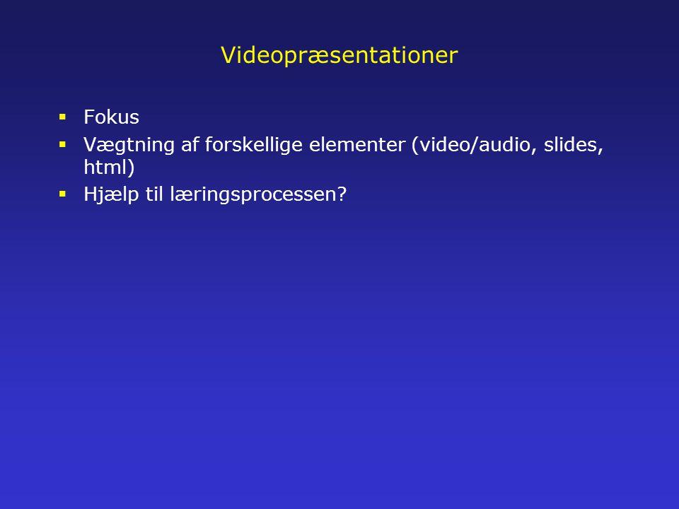 Videopræsentationer  Fokus  Vægtning af forskellige elementer (video/audio, slides, html)  Hjælp til læringsprocessen