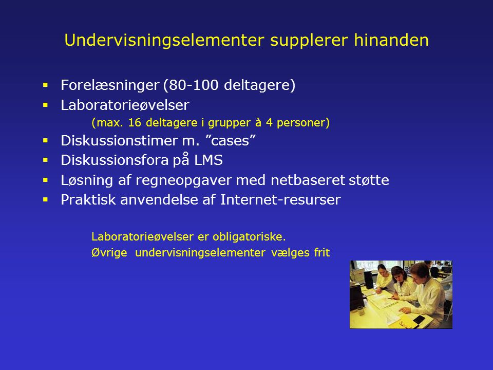 Undervisningselementer supplerer hinanden  Forelæsninger (80-100 deltagere)  Laboratorieøvelser (max.