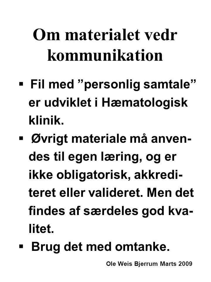 Om materialet vedr kommunikation  Fil med personlig samtale er udviklet i Hæmatologisk klinik.